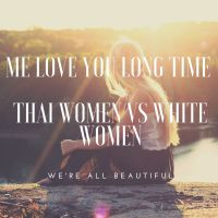 💞 Me love you long time (Thai women vs White women)