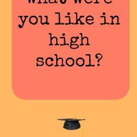 What were you like in high school?