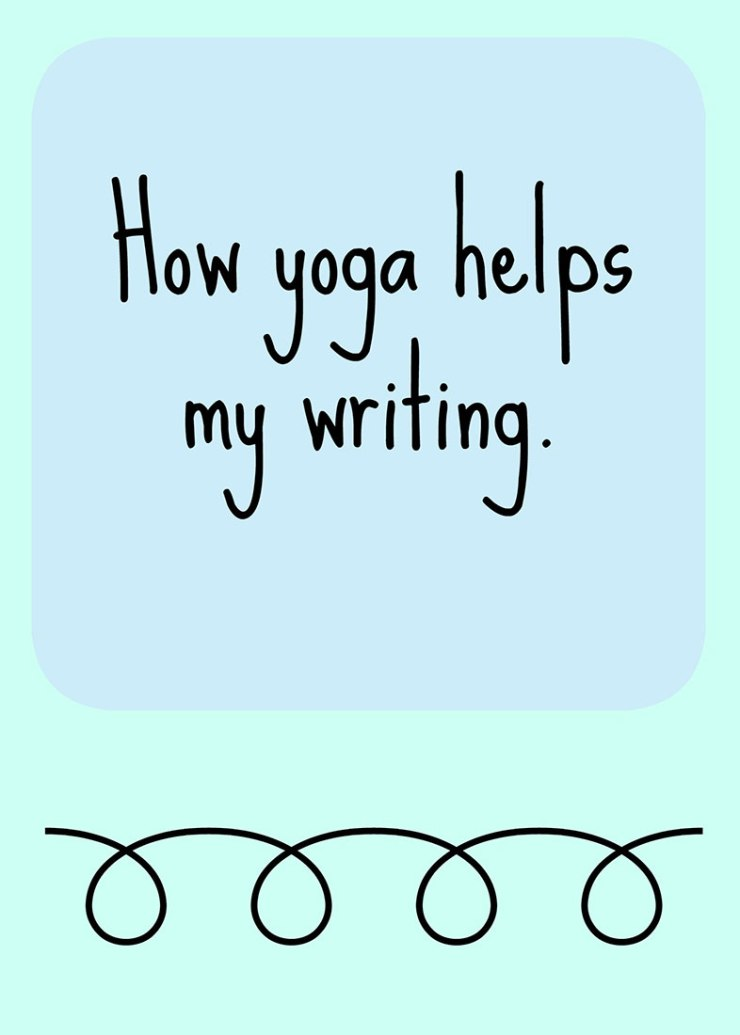 How yoga helps my writing