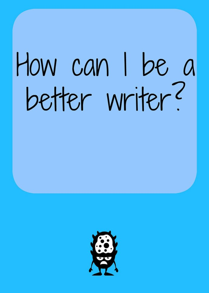 How can I be a better writer?