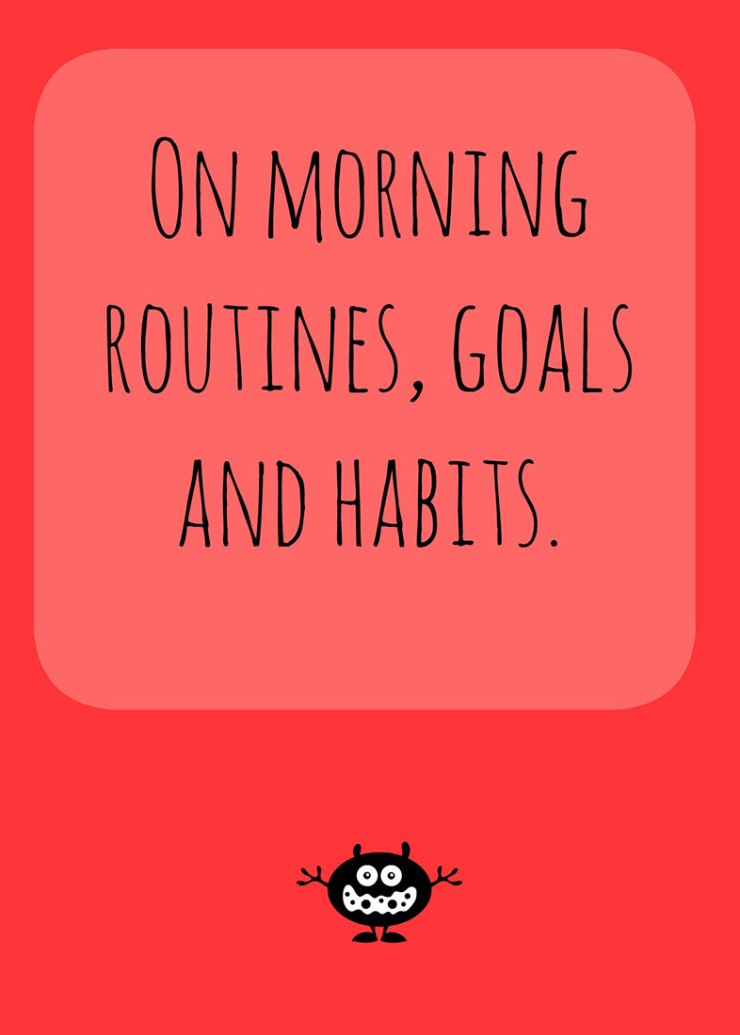 On morning routines, goals and habits