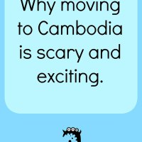 Why moving to Cambodia is scary and exciting