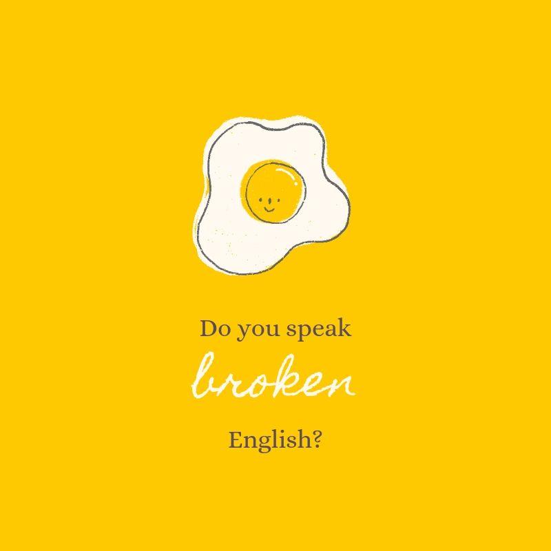 do you speak broken english