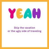 Skip the vacation (or the ugly side of traveling)