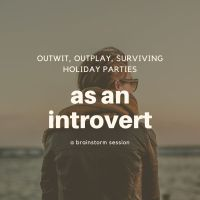 Outwit, outplay, surviving the holidays as an introvert