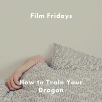 Film Fridays - How to Train Your Dragon